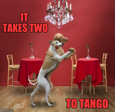 IT TAKES TWO TO TANGO | made w/ Imgflip meme maker