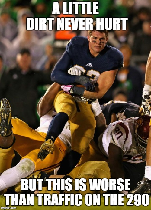 Photogenic College Football Player Meme | A LITTLE DIRT NEVER HURT BUT THIS IS WORSE THAN TRAFFIC ON THE 290 | image tagged in memes,photogenic college football player | made w/ Imgflip meme maker