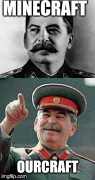 joseph stalin | MINECRAFT OURCRAFT | image tagged in cominisum | made w/ Imgflip meme maker