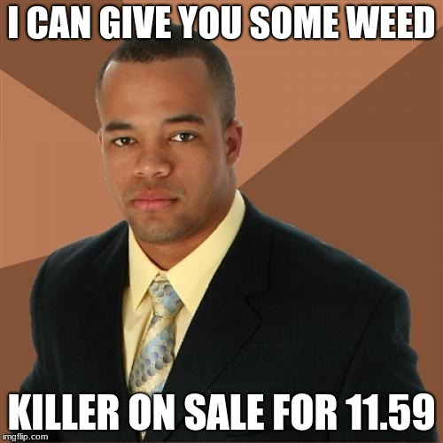 Successful black man week ends tuesday. see them while they last | I CAN GIVE YOU SOME WEED KILLER ON SALE FOR 11.59 | image tagged in memes,successful black man | made w/ Imgflip meme maker