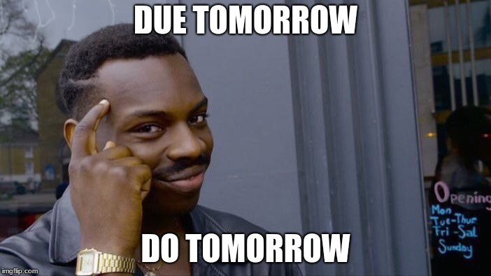 Roll Safe Think About It Meme | DUE TOMORROW DO TOMORROW | image tagged in memes,roll safe think about it | made w/ Imgflip meme maker