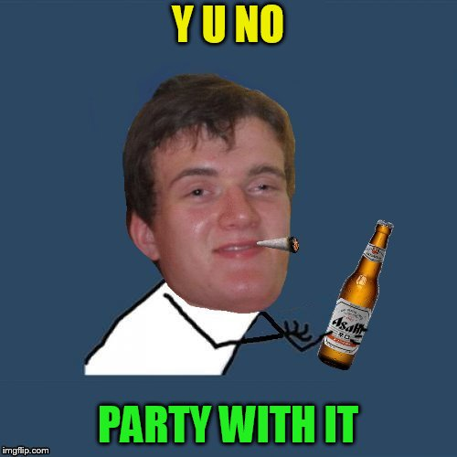 Y U NO PARTY WITH IT | made w/ Imgflip meme maker