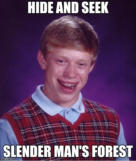 Bad Luck Brian | HIDE AND SEEK SLENDER MAN'S FOREST | image tagged in memes,bad luck brian | made w/ Imgflip meme maker
