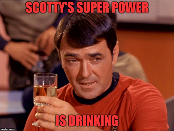 Star Trek Scotty | SCOTTY'S SUPER POWER IS DRINKING | image tagged in star trek scotty | made w/ Imgflip meme maker