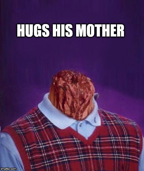HUGS HIS MOTHER | made w/ Imgflip meme maker