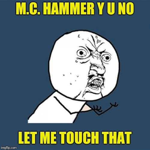 Y U NOvember, a socrates and punman21 event | M.C. HAMMER Y U NO LET ME TOUCH THAT | image tagged in memes,y u no,y u november a socrates and punman21 event,mc hammer | made w/ Imgflip meme maker