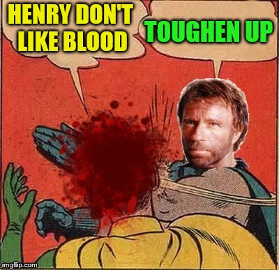 HENRY DON'T LIKE BLOOD TOUGHEN UP | made w/ Imgflip meme maker