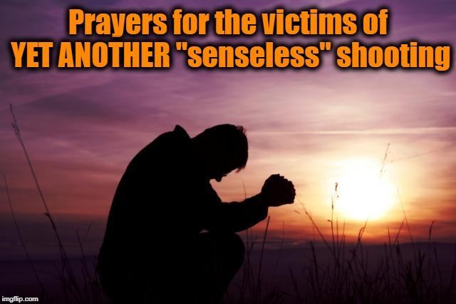 "Thoughts and Prayers especially going out on behalf of the responding officer who was also killed | Prayers for the victims of YET ANOTHER ""senseless"" shooting 