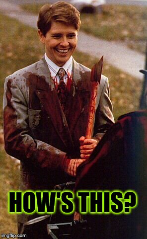 kids in the hall ax murderer | HOW'S THIS? | image tagged in kids in the hall ax murderer | made w/ Imgflip meme maker