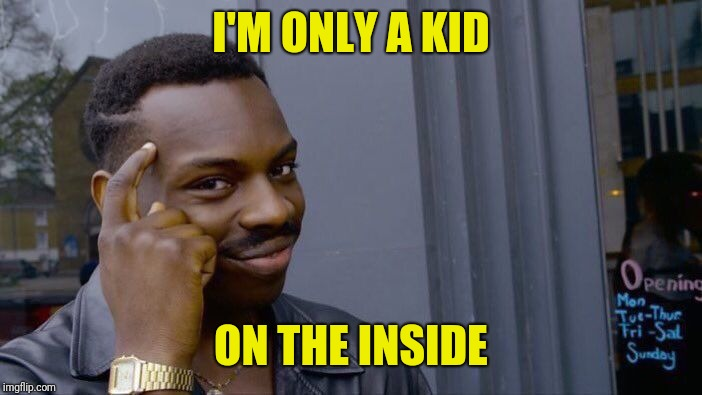 Roll Safe Think About It Meme | I'M ONLY A KID ON THE INSIDE | image tagged in memes,roll safe think about it | made w/ Imgflip meme maker