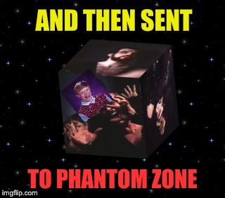 AND THEN SENT TO PHANTOM ZONE | made w/ Imgflip meme maker