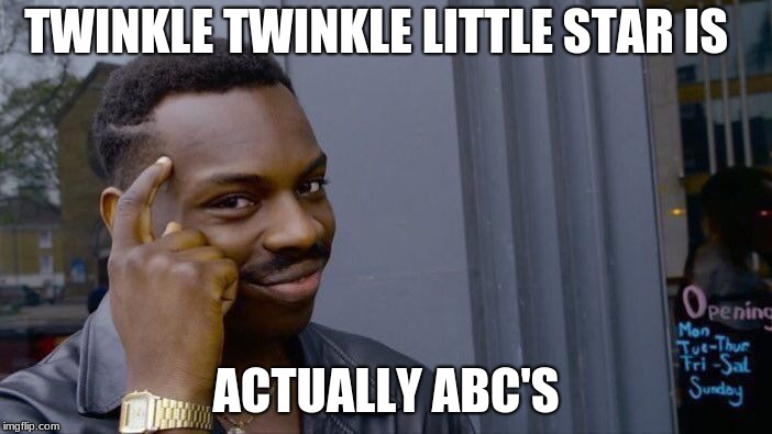 Roll Safe Think About It Meme | TWINKLE TWINKLE LITTLE STAR IS ACTUALLY ABC'S | image tagged in memes,roll safe think about it | made w/ Imgflip meme maker