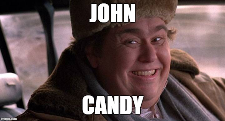 JOHN CANDY | made w/ Imgflip meme maker