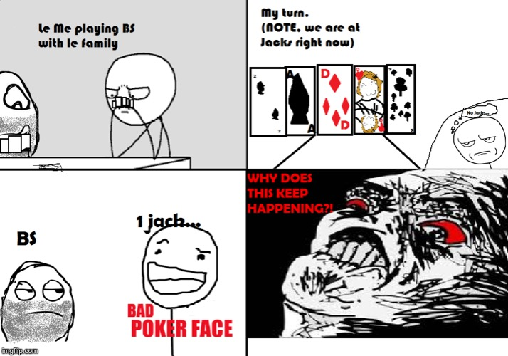 Happens to me every time I play BS | image tagged in cards,bs,rage comics,bad poker face,games | made w/ Imgflip meme maker