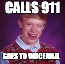 You're in for a rough time 2.0 | CALLS 911 GOES TO VOICEMAIL | image tagged in calls 911,goes to voicemail,unlucky ginger kid,funny memes,funny meme | made w/ Imgflip meme maker