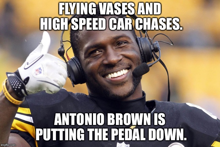 Antonio Brown throwing vases and speeding in chases | FLYING VASES AND HIGH SPEED CAR CHASES. ANTONIO BROWN IS PUTTING THE PEDAL DOWN. | image tagged in antonio brown,memes,flower,car,flying,nfl football | made w/ Imgflip meme maker