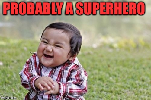 Evil Toddler Meme | PROBABLY A SUPERHERO | image tagged in memes,evil toddler | made w/ Imgflip meme maker