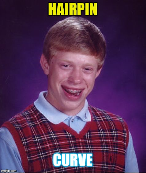 Bad Luck Brian Meme | HAIRPIN CURVE | image tagged in memes,bad luck brian | made w/ Imgflip meme maker