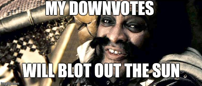 Downvotes | MY DOWNVOTES WILL BLOT OUT THE SUN | image tagged in downvote | made w/ Imgflip meme maker