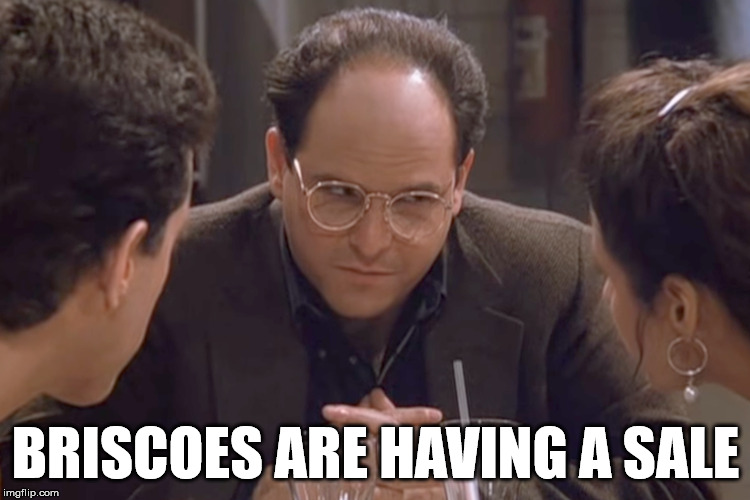 Briscoes | BRISCOES ARE HAVING A SALE | image tagged in sales,seinfeld | made w/ Imgflip meme maker
