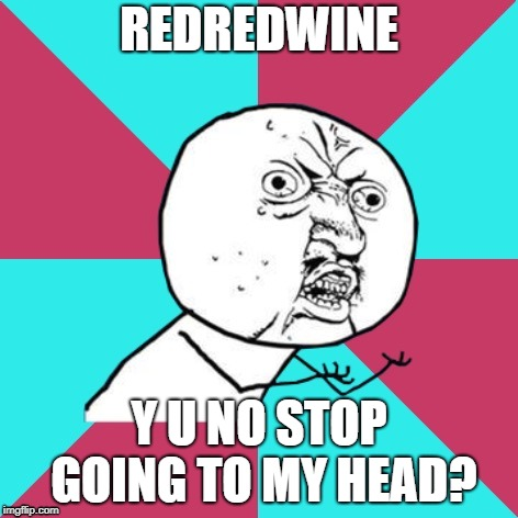 Y U NOvember, a socrates and punman21 event | REDREDWINE Y U NO STOP GOING TO MY HEAD? | image tagged in y u no music,y u november,redredwine | made w/ Imgflip meme maker