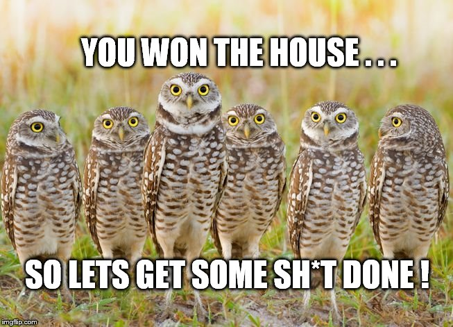 We got eyes on you! | YOU WON THE HOUSE . . . SO LETS GET SOME SH*T DONE ! | image tagged in actions speak louder than words | made w/ Imgflip meme maker