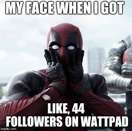 Deadpool Surprised Meme | MY FACE WHEN I GOT LIKE, 44 FOLLOWERS ON WATTPAD | image tagged in memes,deadpool surprised | made w/ Imgflip meme maker