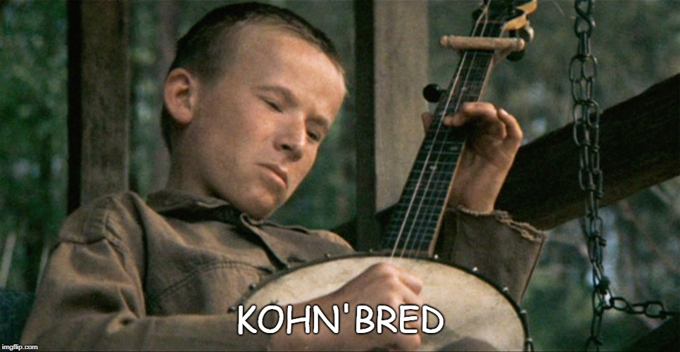 kohn'bred | KOHN'BRED | image tagged in deliverance | made w/ Imgflip meme maker