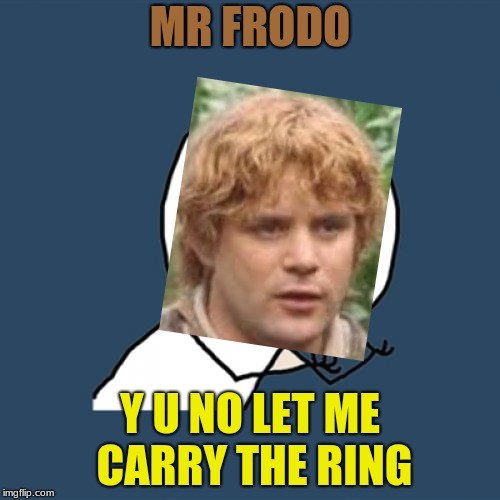 Y U NOvember, a socrates and punman21 event | MR FRODO Y U NO LET ME CARRY THE RING | image tagged in memes,y u no,y u november,funny,lotr | made w/ Imgflip meme maker