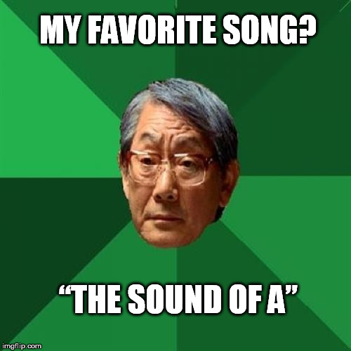 "High Expectations Asian Father Meme | MY FAVORITE SONG? ""THE SOUND OF A"" 
