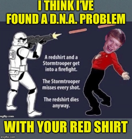 I THINK I'VE FOUND A D.N.A. PROBLEM WITH YOUR RED SHIRT | made w/ Imgflip meme maker