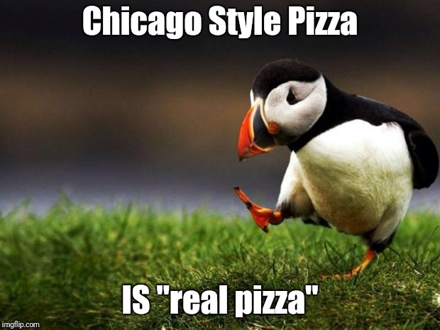 "I'm not from there, but I still like it | Chicago Style Pizza IS ""real pizza"" 