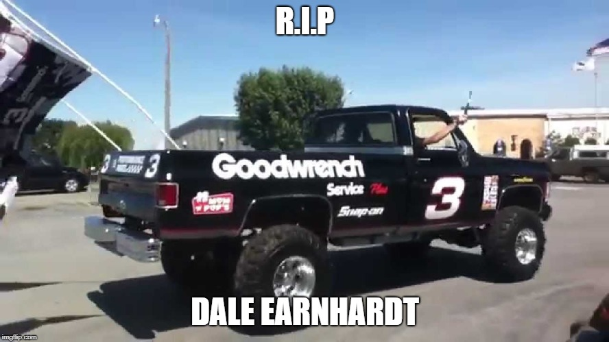 Dale earnhardt | R.I.P DALE EARNHARDT | image tagged in trucks,race,3 | made w/ Imgflip meme maker