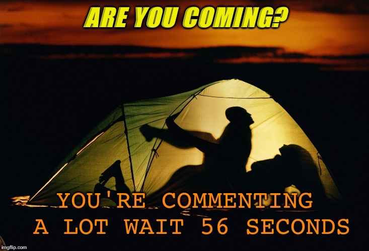 "When you're in ""tent"" on killing the mood.... 