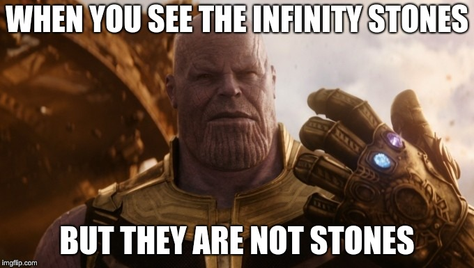 Thanos Meme | WHEN YOU SEE THE INFINITY STONES BUT THEY ARE NOT STONES | image tagged in thanos,funny memes,infinity war | made w/ Imgflip meme maker