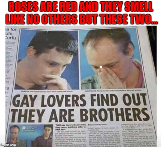 I've never been THAT close with my brother!!! LOL | ROSES ARE RED AND THEY SMELL LIKE NO OTHERS BUT THESE TWO... | image tagged in newspapers,memes,rhymes,funny,funny news,shocker | made w/ Imgflip meme maker
