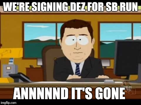 WE'RE SIGNING DEZ FOR SB RUN ANNNNND IT'S GONE | image tagged in southpark reporter | made w/ Imgflip meme maker