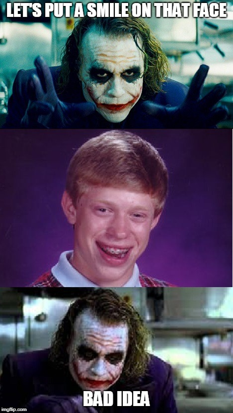 Bad Luck Brian smile | LET'S PUT A SMILE ON THAT FACE BAD IDEA | image tagged in bad luck brian,memes,joker,smile | made w/ Imgflip meme maker