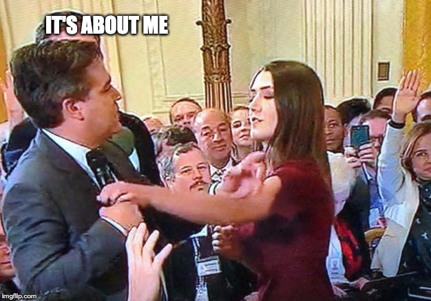 Jim Acosta the Accoster | IT'S ABOUT ME | image tagged in jim acosta the accoster | made w/ Imgflip meme maker