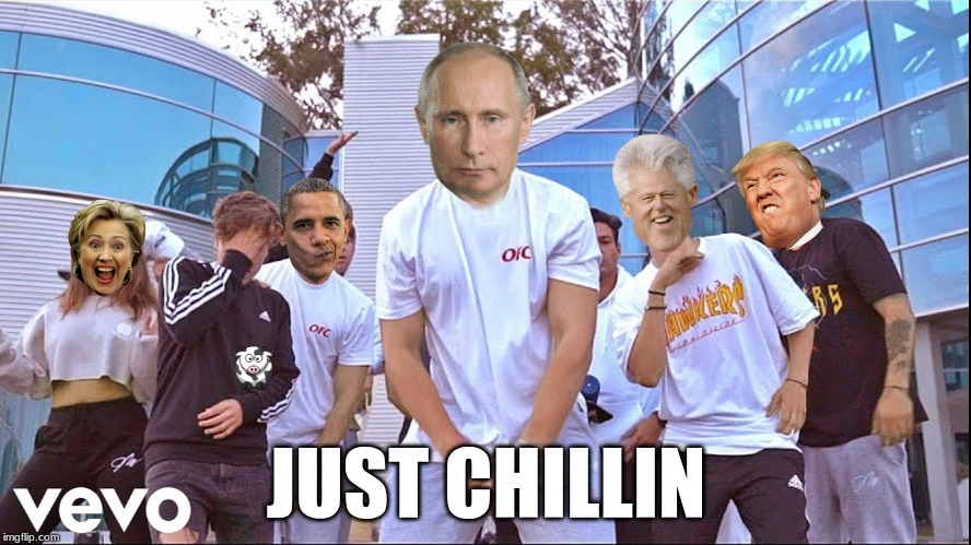It's Every  Day bro, Working the government flow. | JUST CHILLIN | image tagged in jake paul,putin,trump,hillary clinton,obama,politics | made w/ Imgflip meme maker