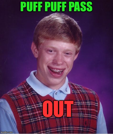 Bad Luck Brian Meme | PUFF PUFF PASS OUT | image tagged in memes,bad luck brian | made w/ Imgflip meme maker