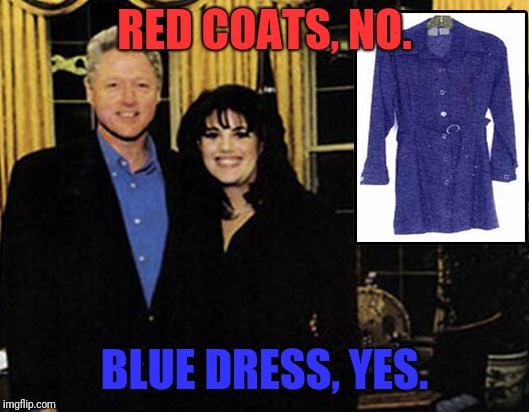 RED COATS, NO. BLUE DRESS, YES. | made w/ Imgflip meme maker