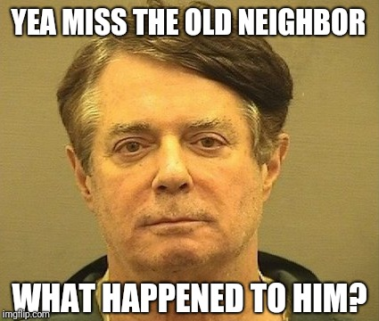 YEA MISS THE OLD NEIGHBOR WHAT HAPPENED TO HIM? | made w/ Imgflip meme maker