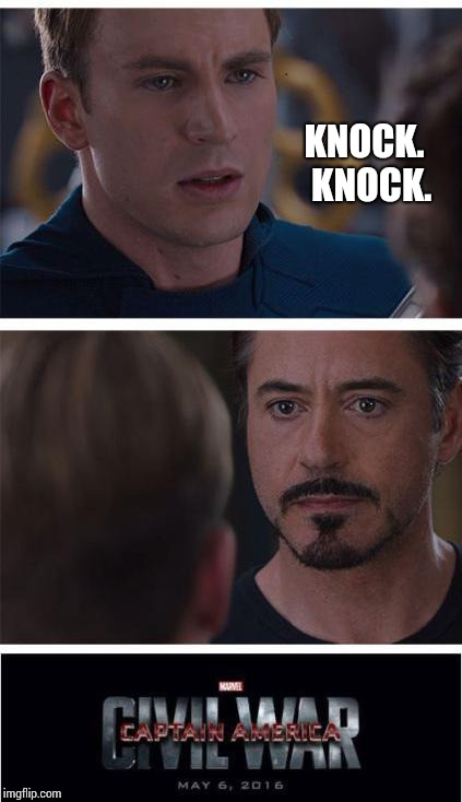 Who's There? | KNOCK.  KNOCK. | image tagged in memes,marvel civil war 1,too funny,get it,i don't get it,rofl | made w/ Imgflip meme maker