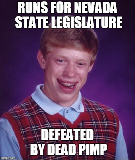 Bad Luck Brian Meme | RUNS FOR NEVADA STATE LEGISLATURE DEFEATED BY DEAD PIMP | image tagged in memes,bad luck brian | made w/ Imgflip meme maker