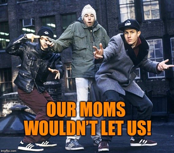 OUR MOMS WOULDN'T LET US! | made w/ Imgflip meme maker
