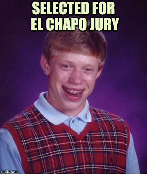 I'm a good citizen , but no thanks |  SELECTED FOR EL CHAPO JURY | image tagged in memes,bad luck brian,disappeared,aaaaand its gone,real life | made w/ Imgflip meme maker