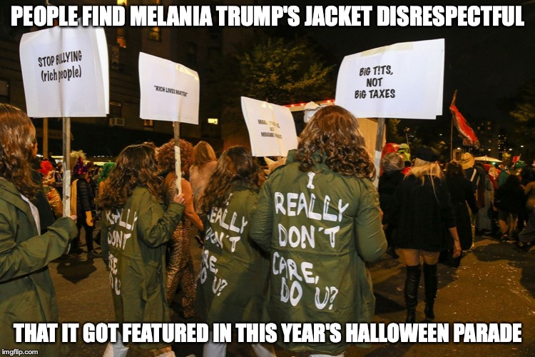 Melania Trump's Jacket | PEOPLE FIND MELANIA TRUMP'S JACKET DISRESPECTFUL THAT IT GOT FEATURED IN THIS YEAR'S HALLOWEEN PARADE | image tagged in jacket,melania trump,memes,halloween | made w/ Imgflip meme maker