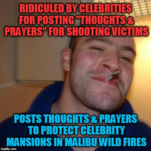 "Good Guy Greg | RIDICULED BY CELEBRITIES FOR POSTING ""THOUGHTS & PRAYERS"" FOR SHOOTING VICTIMS POSTS THOUGHTS & PRAYERS TO PROTECT CELEBRITY MANSIONS IN MAL 