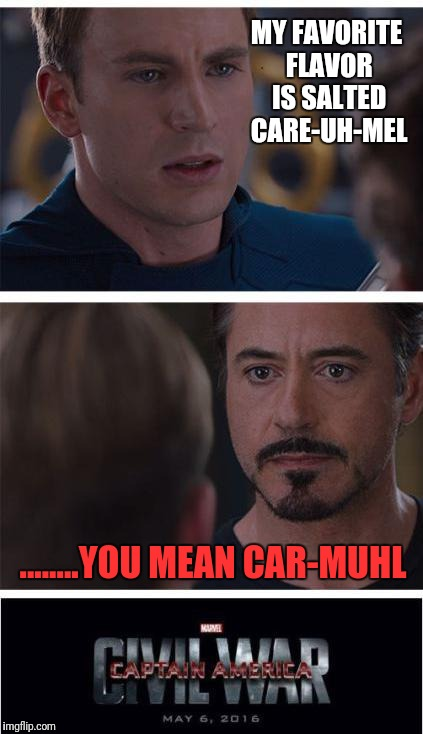 Marvel Civil War 1 | MY FAVORITE FLAVOR IS SALTED CARE-UH-MEL ........YOU MEAN CAR-MUHL | image tagged in memes,marvel civil war 1 | made w/ Imgflip meme maker